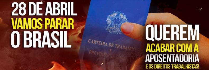 GREVE GERAL: Dia 28 o Brasil vai parar! É hora de reagir ou será o fim dos nossos direitos!